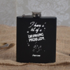 Bit of a Drinking Problem Personalized Hip Flask